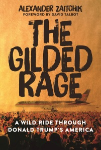 The Gilded Rage A Wild Ride Through Donald Trump's America, Alexander Zaitchik, Skyhorse Publishing