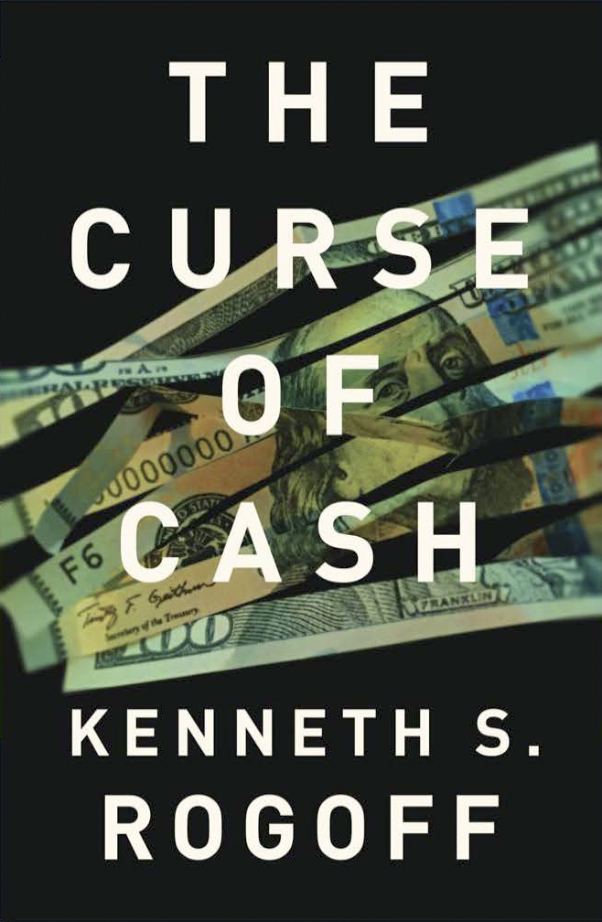The Curse of Cash, di Kenneth S. Rogoff, 296 pp., Princeton University Press.