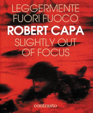 LEGGERMENTE FUORI FUOCO Robert Capa, Contrasto, Roma, 2014, pp.295
