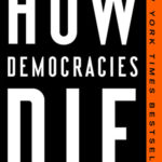 Steven Levitsky e Daniel Ziblatt, How Democracies Die, Crown, New York, 2018, pg. 312, $ 15,60